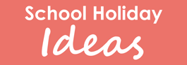School Holiday Ideas & Events