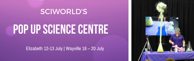July School Holidays Adelaide SciWorld
