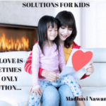 Why Sometimes Love is the Best Parenting Solution | Madhavi Nawana Parker