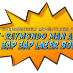 The Unsightly Adventures of X-Raymondo Man and Zap Zap Laser Boy