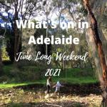 What's on in Adelaide June long weekend 2021